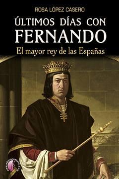 Últimos días con Fernando, nueva novela de Rosa López Casero